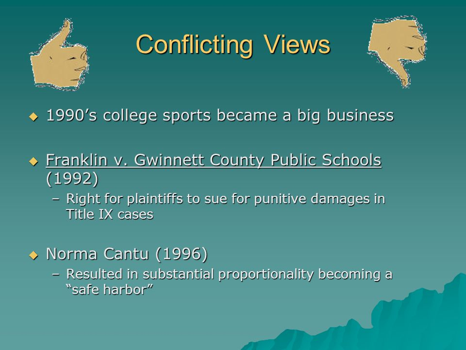 Conflicting Views 1990s college sports became a big business 1990s college sports became a big business Franklin v. Gwinnett County Public Schools (19