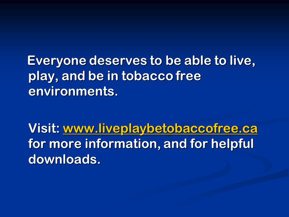 Everyone deserves to be able to live, play, and be in tobacco free environments. Everyone deserves to be able to live, play, and be in tobacco free en