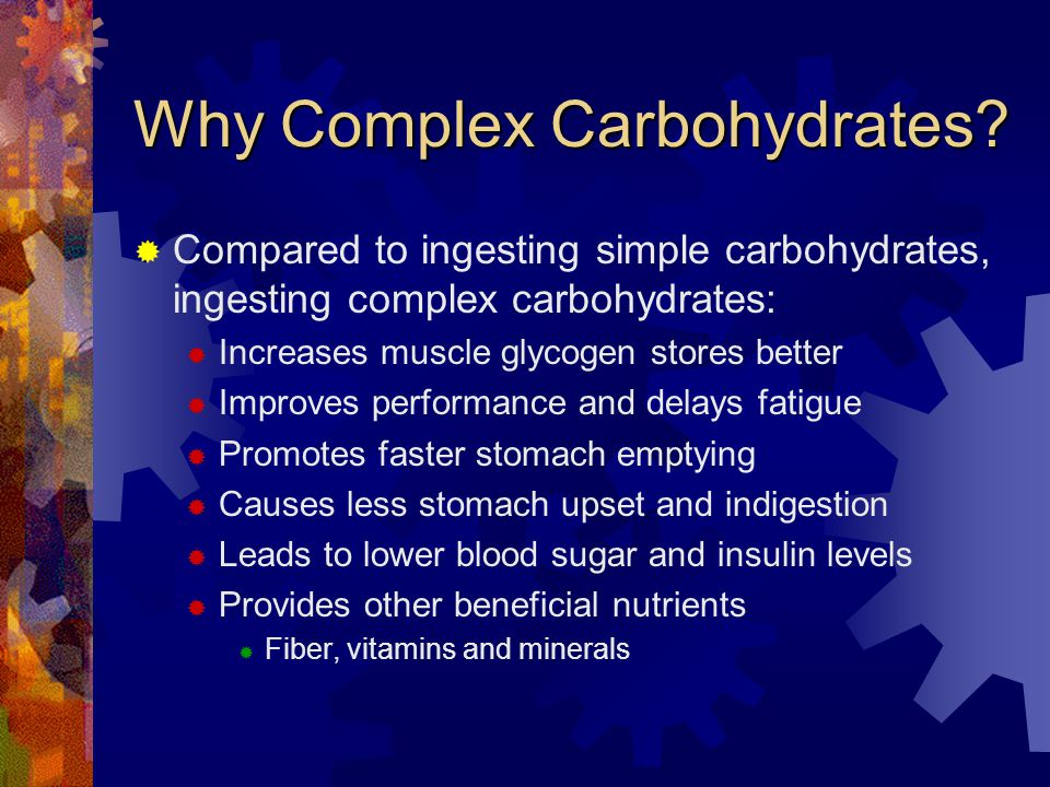 Why Complex Carbohydrates.