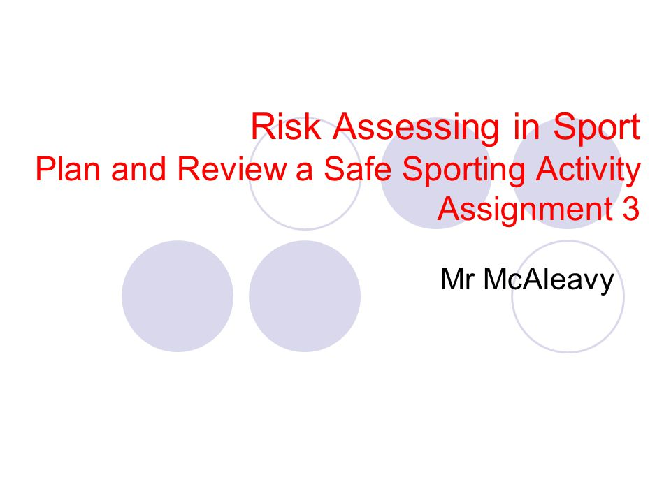 Risk Assessing in Sport Plan and Review a Safe Sporting Activity Assignment 3 Mr McAleavy