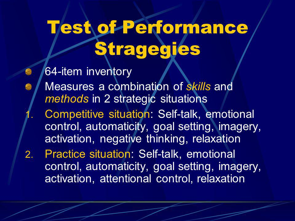 Athletic Coping Skills Inventory 28-item inventory Coping with adversity, peaking under pressure, goal setting/mental preparation, concentration, freedom from worry, confidence and achievement motivation, coachability Modest predictor of hitting and pitching performance among professional baseball players