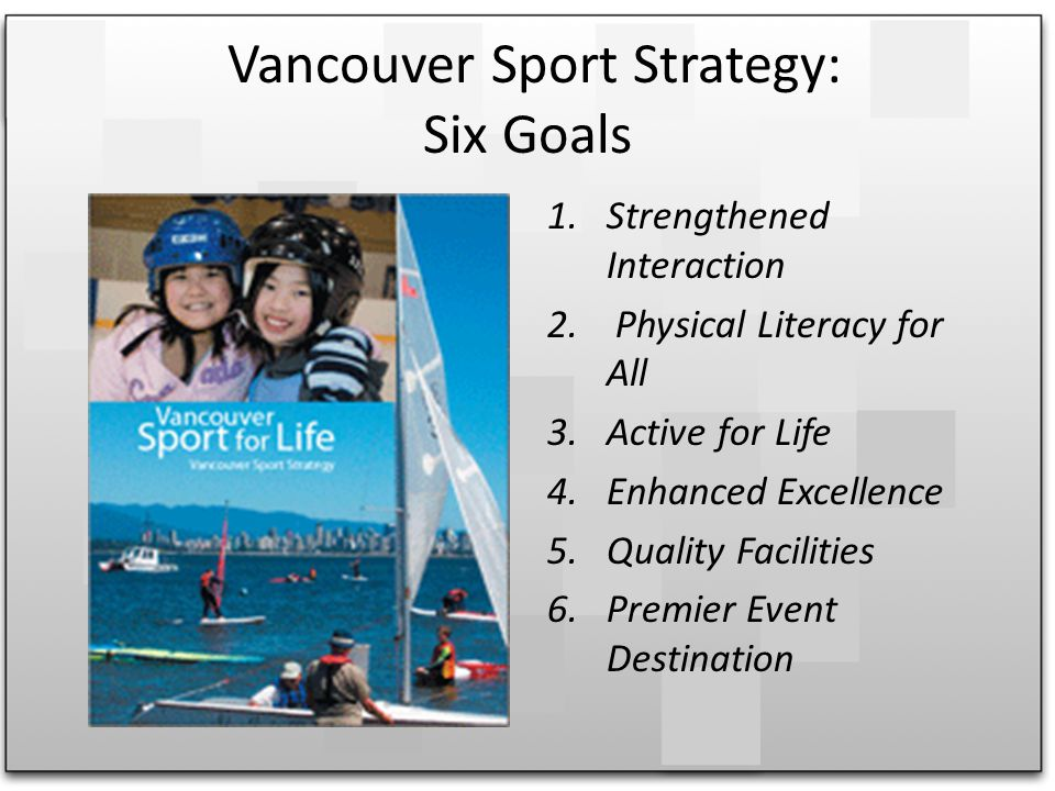 Vancouver Sport Strategy: Six Goals 1.Strengthened Interaction 2.