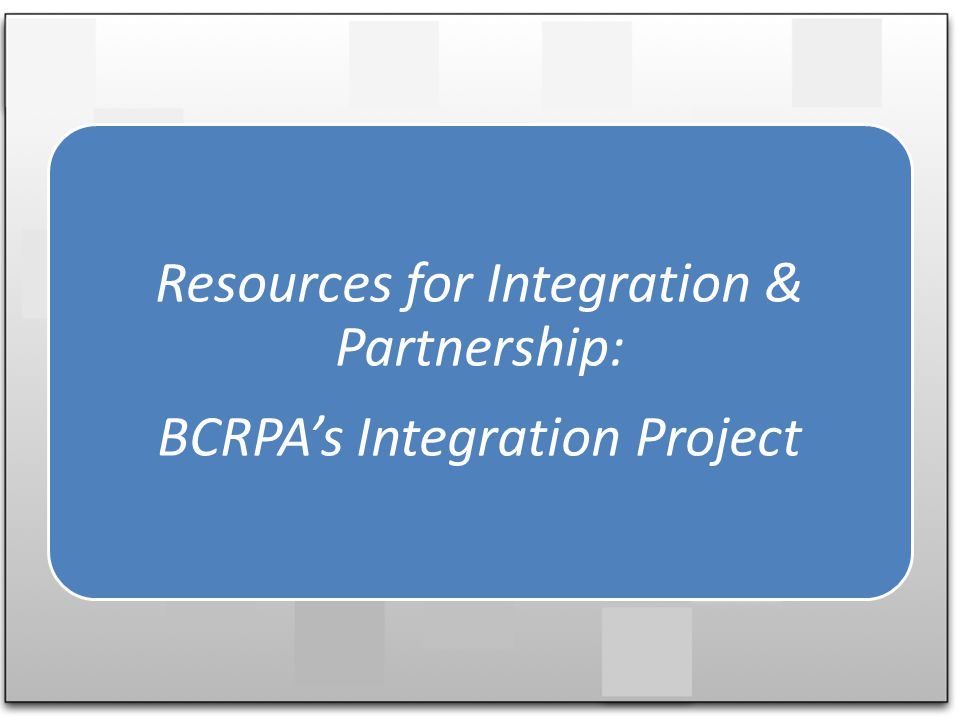 Resources for Integration & Partnership: BCRPAs Integration Project