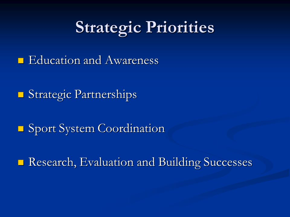 Strategic Priorities Education and Awareness Education and Awareness Strategic Partnerships Strategic Partnerships Sport System Coordination Sport System Coordination Research, Evaluation and Building Successes Research, Evaluation and Building Successes