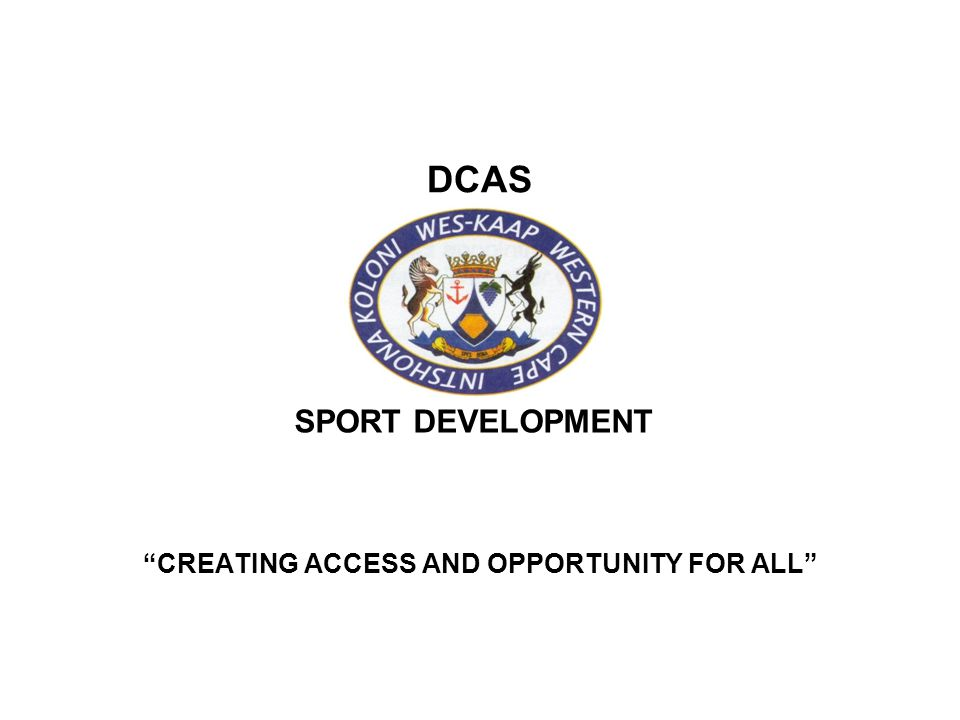 DCAS CREATING ACCESS AND OPPORTUNITY FOR ALL SPORT DEVELOPMENT