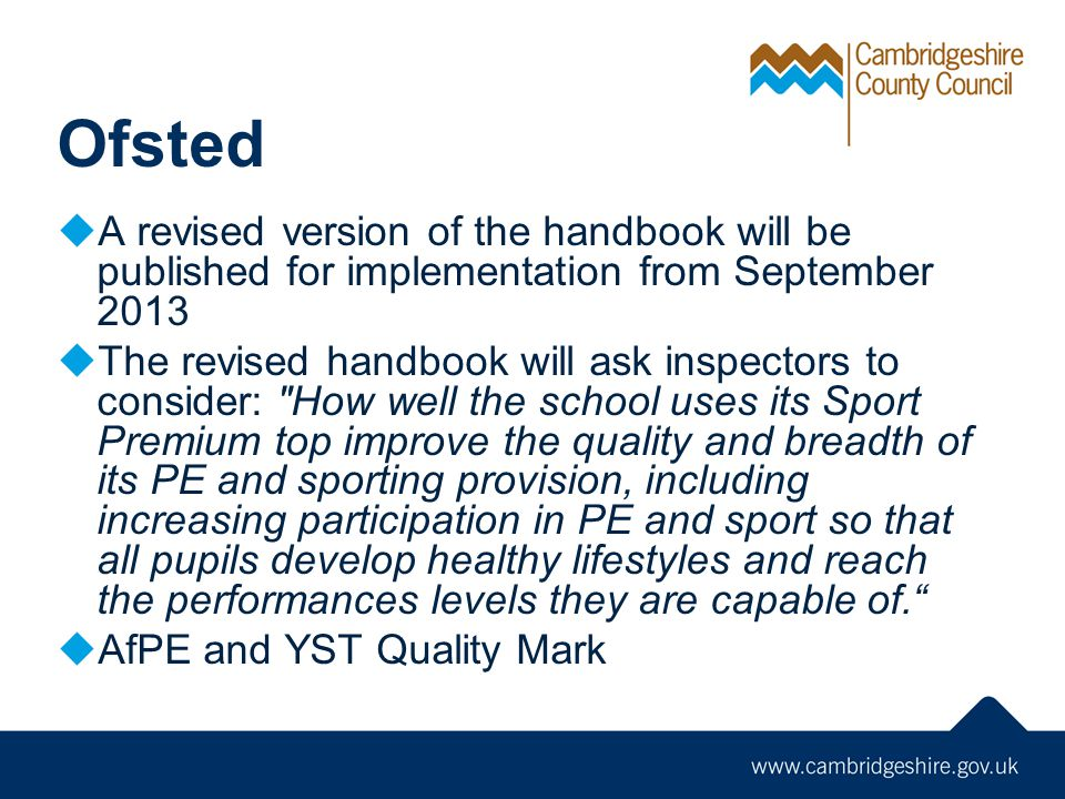 Ofsted A revised version of the handbook will be published for implementation from September 2013 The revised handbook will ask inspectors to consider