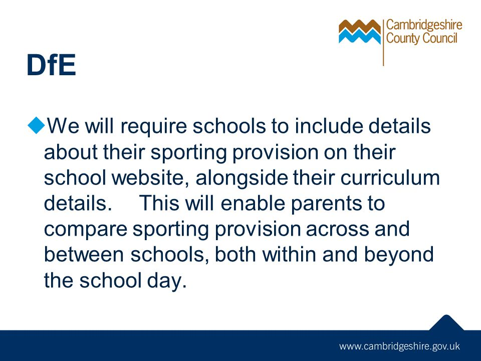 DfE We will require schools to include details about their sporting provision on their school website, alongside their curriculum details. This will e