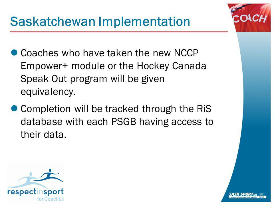 Saskatchewan Implementation Coaches who have taken the new NCCP Empower+ module or the Hockey Canada Speak Out program will be given equivalency.