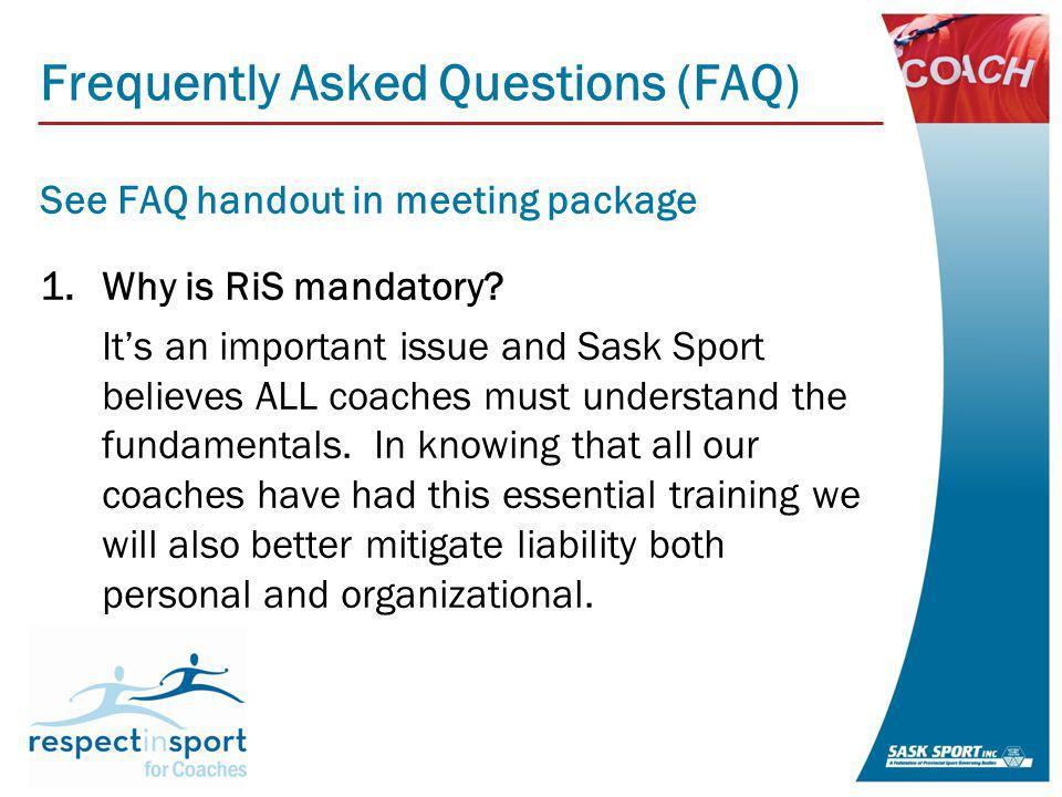 Frequently Asked Questions (FAQ) See FAQ handout in meeting package 1.Why is RiS mandatory.