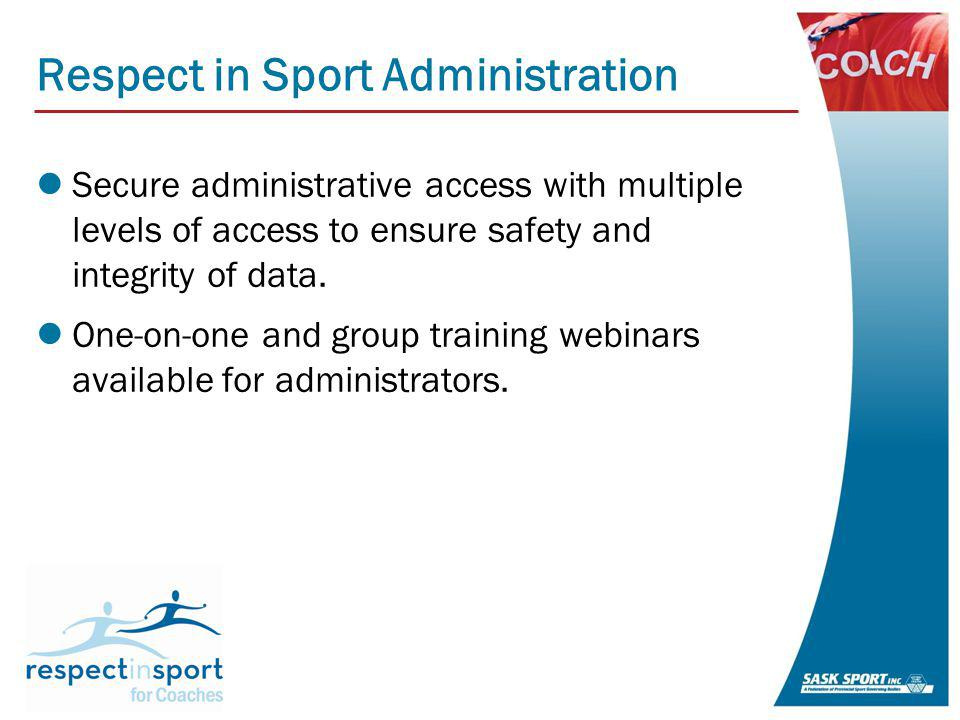 Respect in Sport Administration Secure administrative access with multiple levels of access to ensure safety and integrity of data.