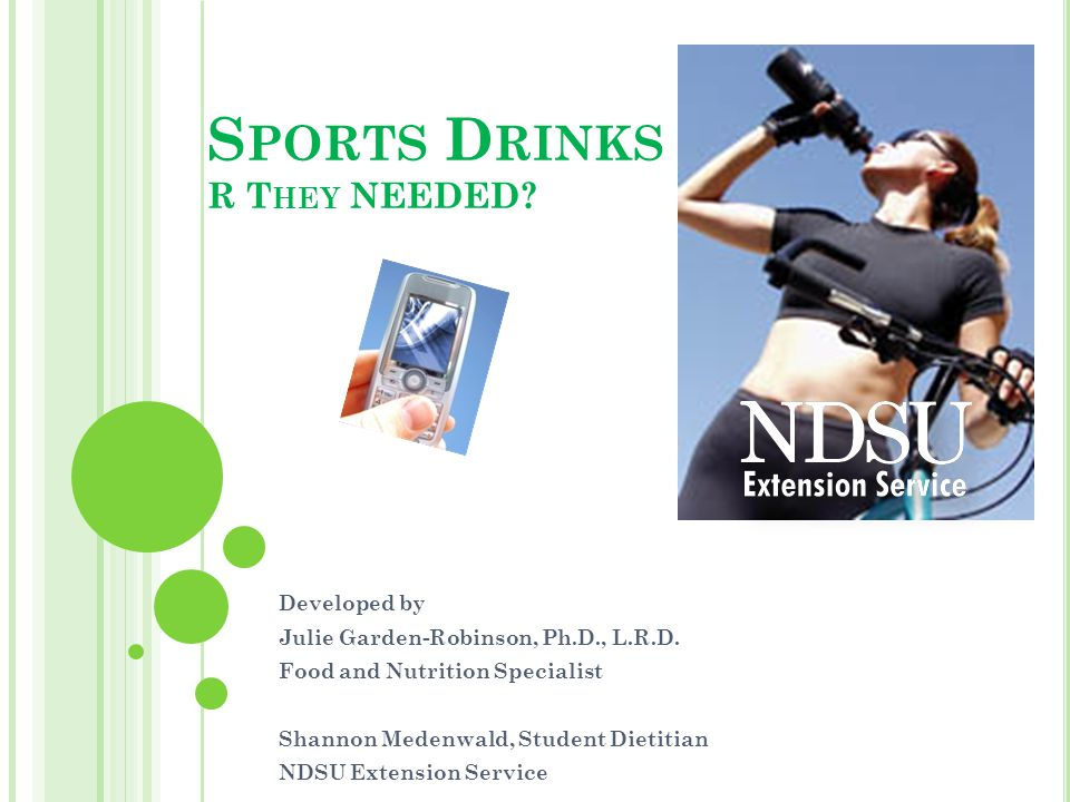 S PORTS D RINKS R T HEY NEEDED.Developed by Julie Garden-Robinson, Ph.D., L.R.D.