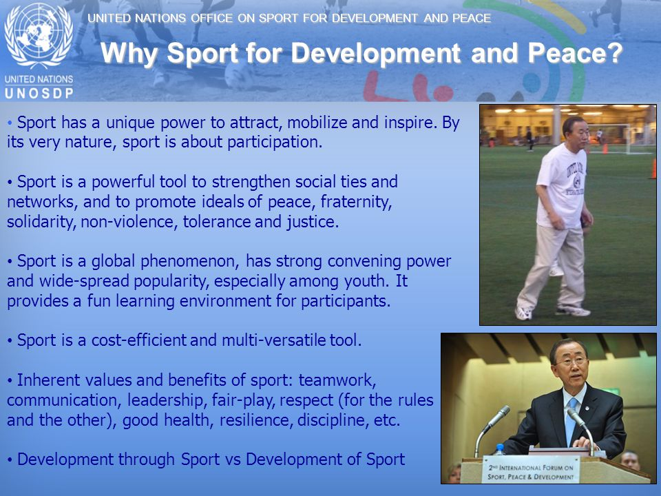 UNITED NATIONS OFFICE ON SPORT FOR DEVELOPMENT AND PEACE 5 Sport has a unique power to attract, mobilize and inspire.