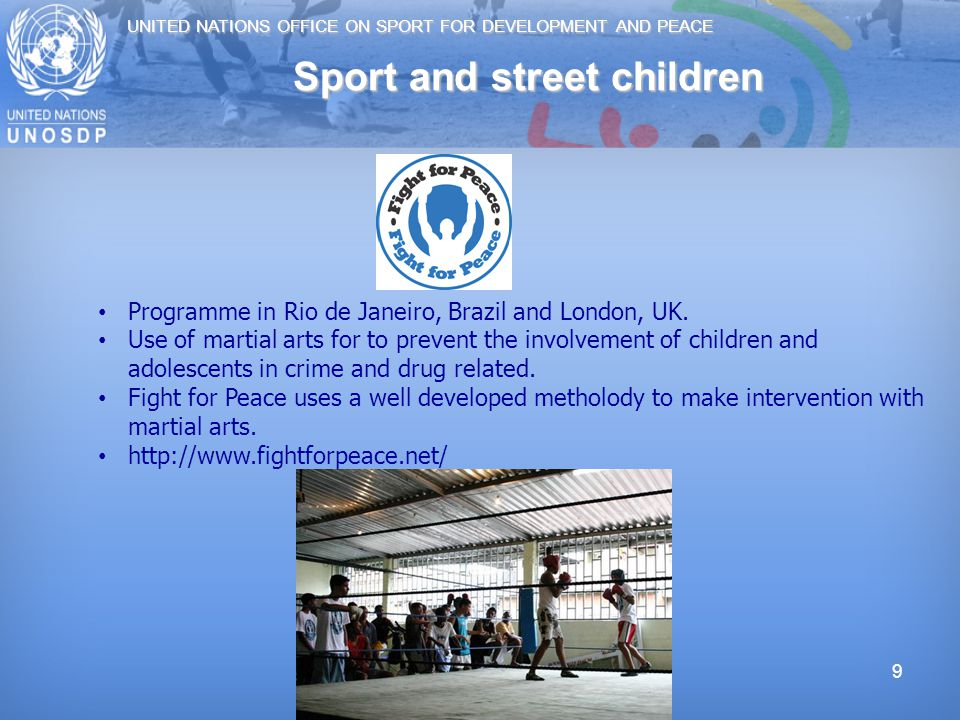 UNITED NATIONS OFFICE ON SPORT FOR DEVELOPMENT AND PEACE 9 Sport and street children Programme in Rio de Janeiro, Brazil and London, UK.