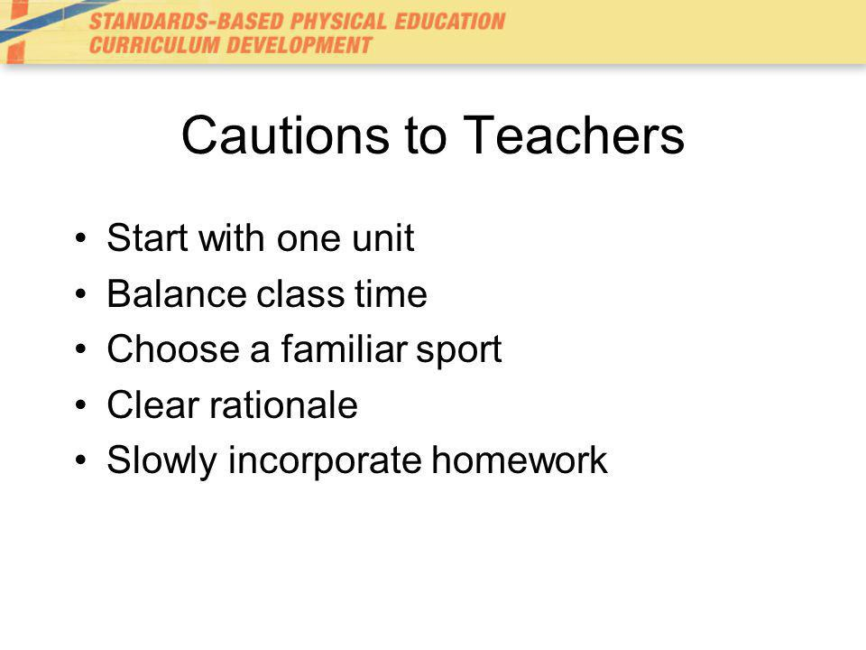 Cautions to Teachers Start with one unit Balance class time Choose a familiar sport Clear rationale Slowly incorporate homework