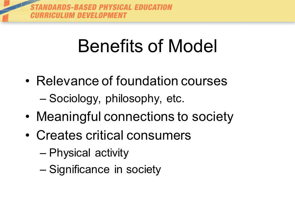 Benefits of Model Relevance of foundation courses –Sociology, philosophy, etc.