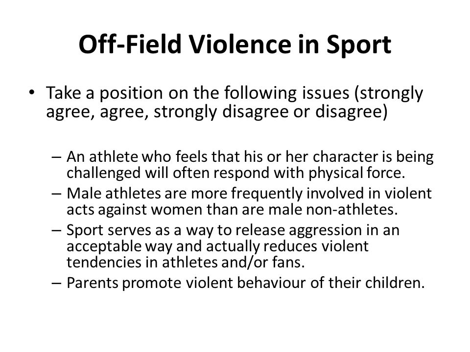 Off-Field Violence in Sport Take a position on the following issues (strongly agree, agree, strongly disagree or disagree) – An athlete who feels that
