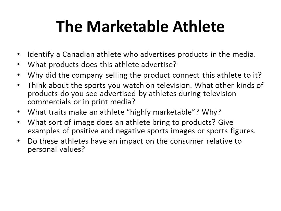 The Marketable Athlete Identify a Canadian athlete who advertises products in the media. What products does this athlete advertise? Why did the compan