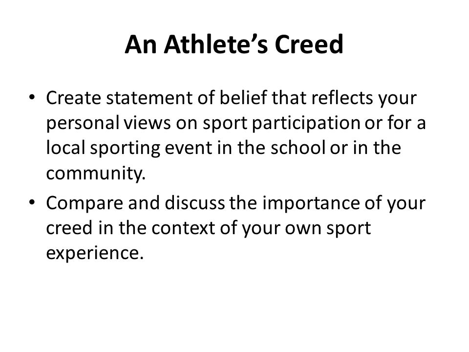 An Athletes Creed Create statement of belief that reflects your personal views on sport participation or for a local sporting event in the school or i