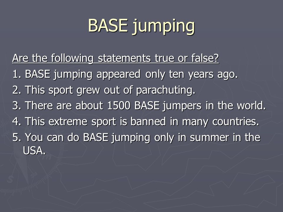 BASE jumping Are the following statements true or false.