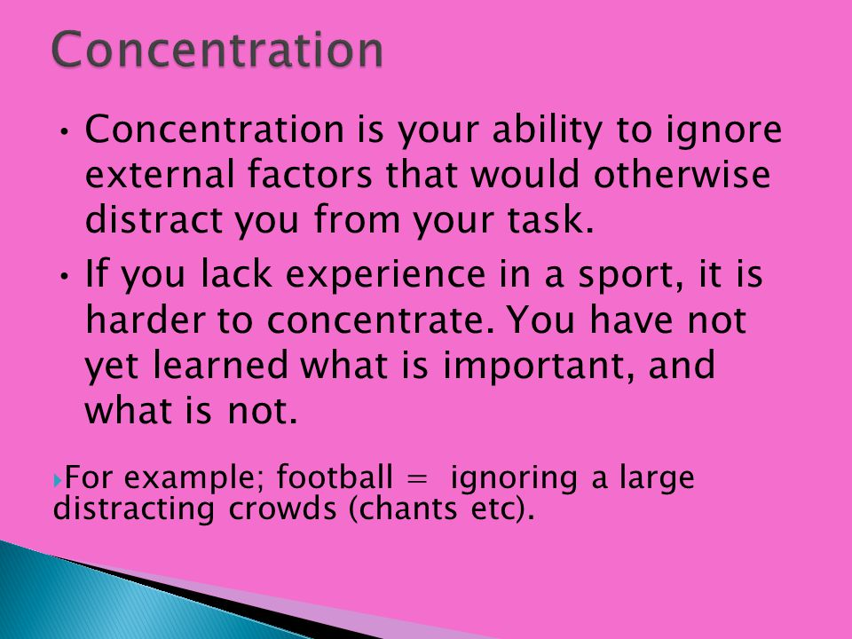 Too much information will hinder performance – this means there is too much information to process and will negatively affect concentration.