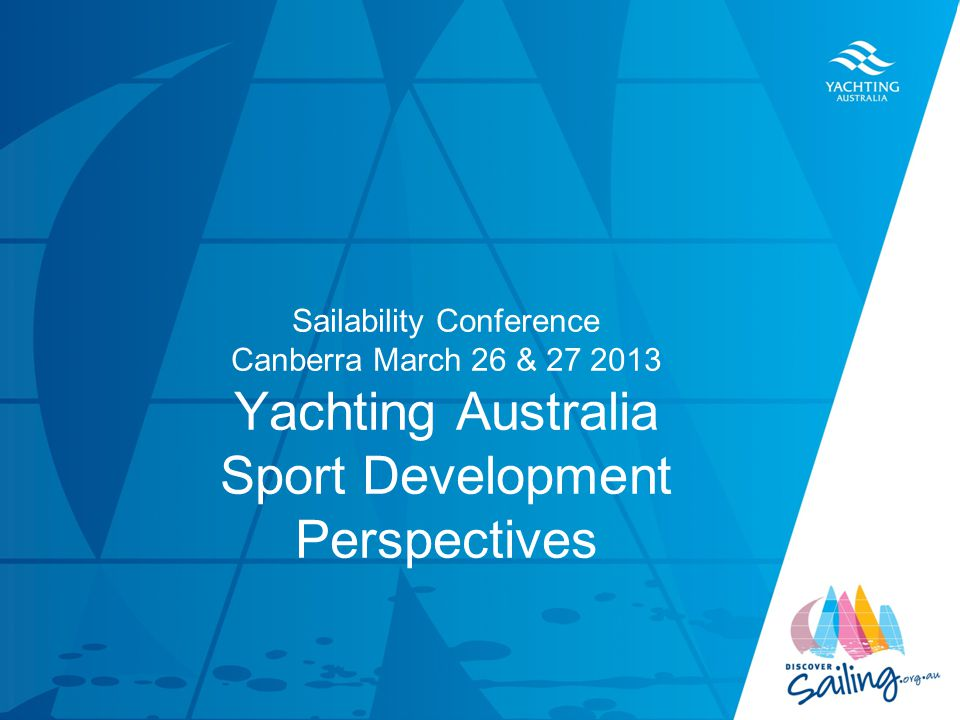 TITLE DATE Sailability Conference Canberra March 26 & 27 2013 Yachting Australia Sport Development Perspectives