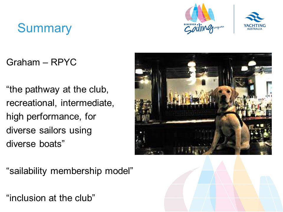Summary Graham – RPYC the pathway at the club, recreational, intermediate, high performance, for diverse sailors using diverse boats sailability membership model inclusion at the club
