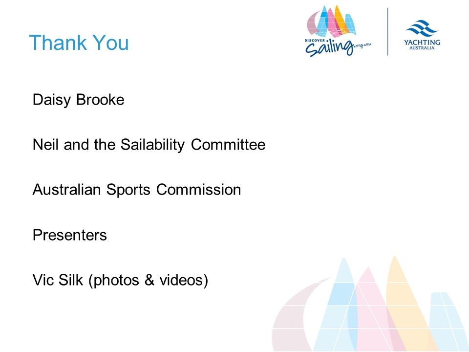 Thank You Daisy Brooke Neil and the Sailability Committee Australian Sports Commission Presenters Vic Silk (photos & videos)