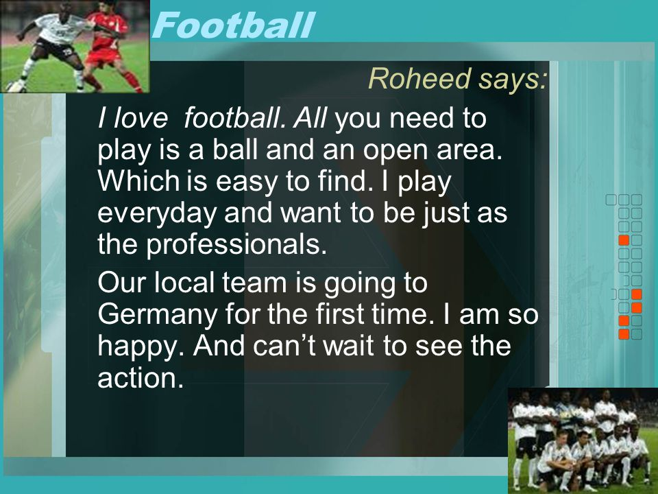 Football Roheed says: I love football. All you need to play is a ball and an open area.