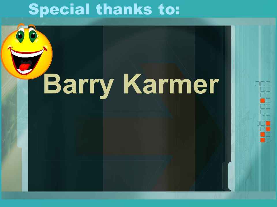 Special thanks to: Barry Karmer