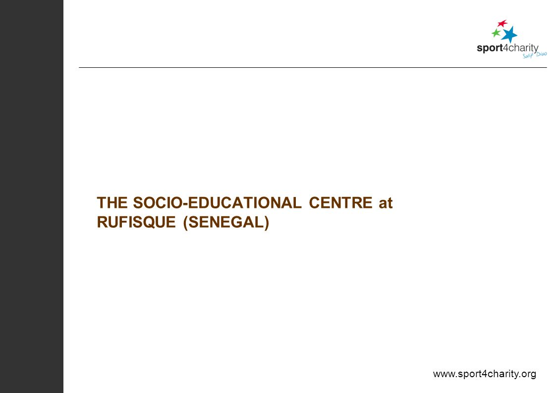 www.sport4charity.org THE SOCIO-EDUCATIONAL CENTRE at RUFISQUE (SENEGAL)