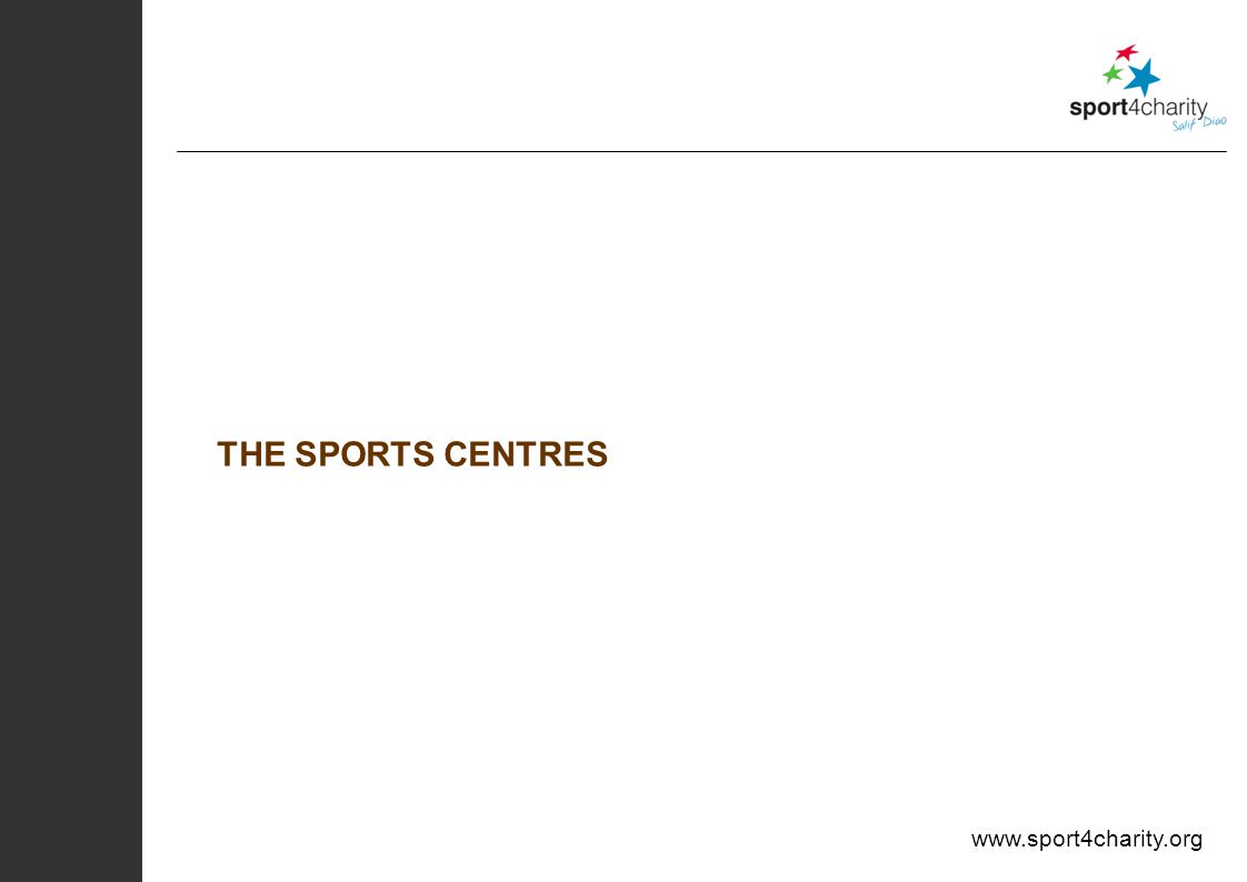 www.sport4charity.org THE SPORTS CENTRES