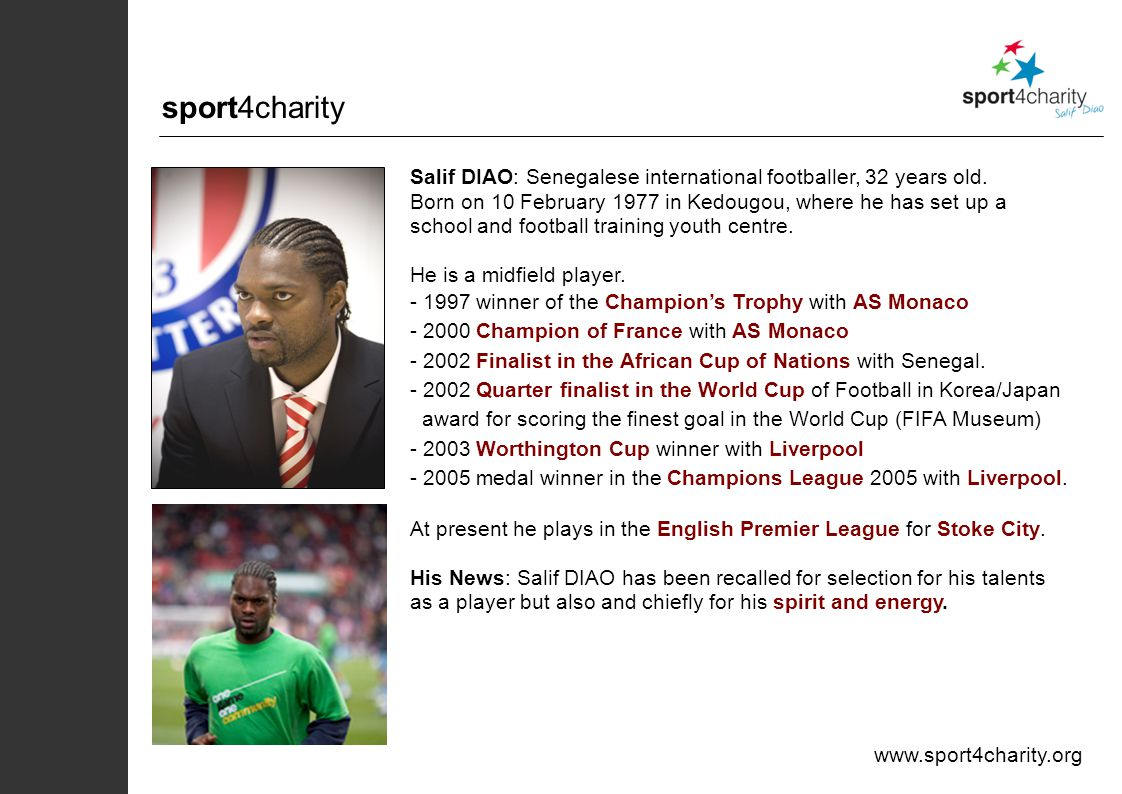 www.sport4charity.org Salif DIAO: Senegalese international footballer, 32 years old.