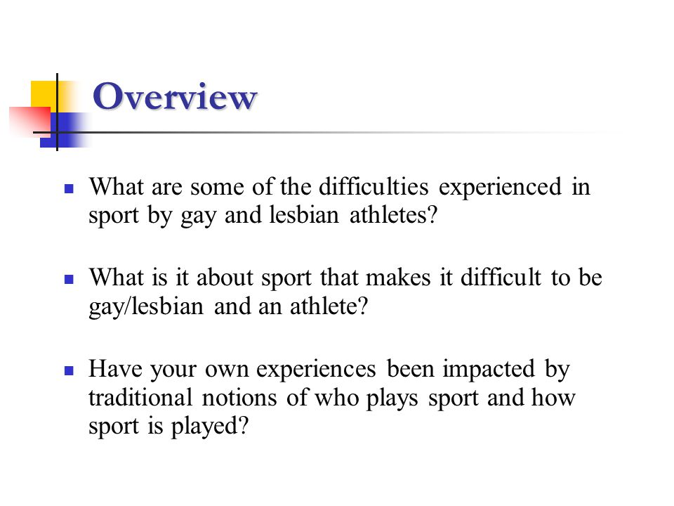 Overview What are some of the difficulties experienced in sport by gay and lesbian athletes.