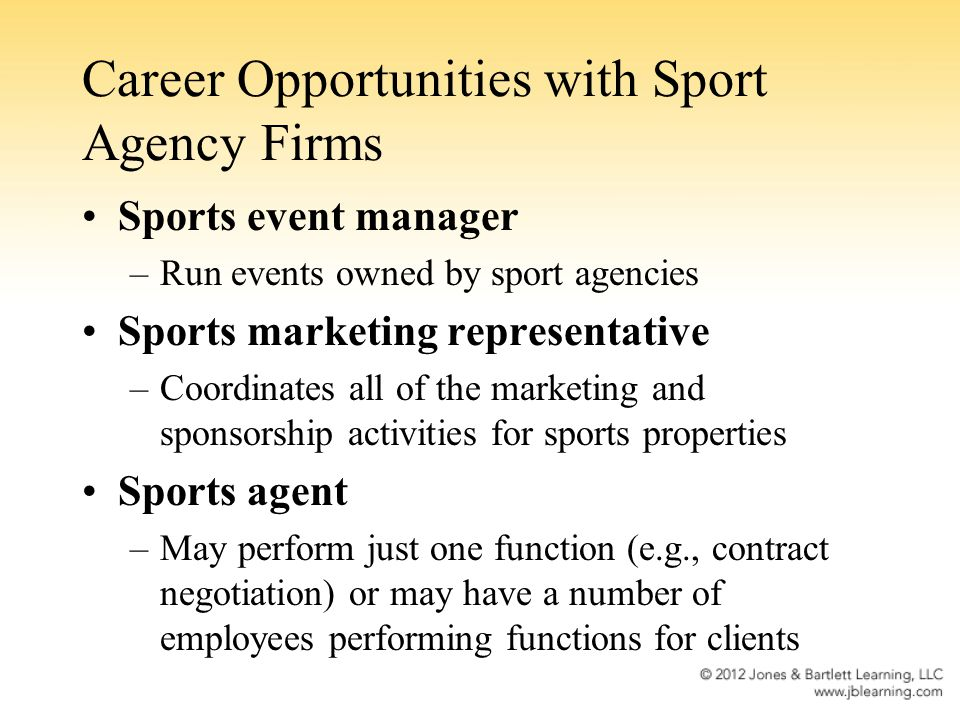Career Opportunities with Sport Agency Firms Sports event manager –Run events owned by sport agencies Sports marketing representative –Coordinates all