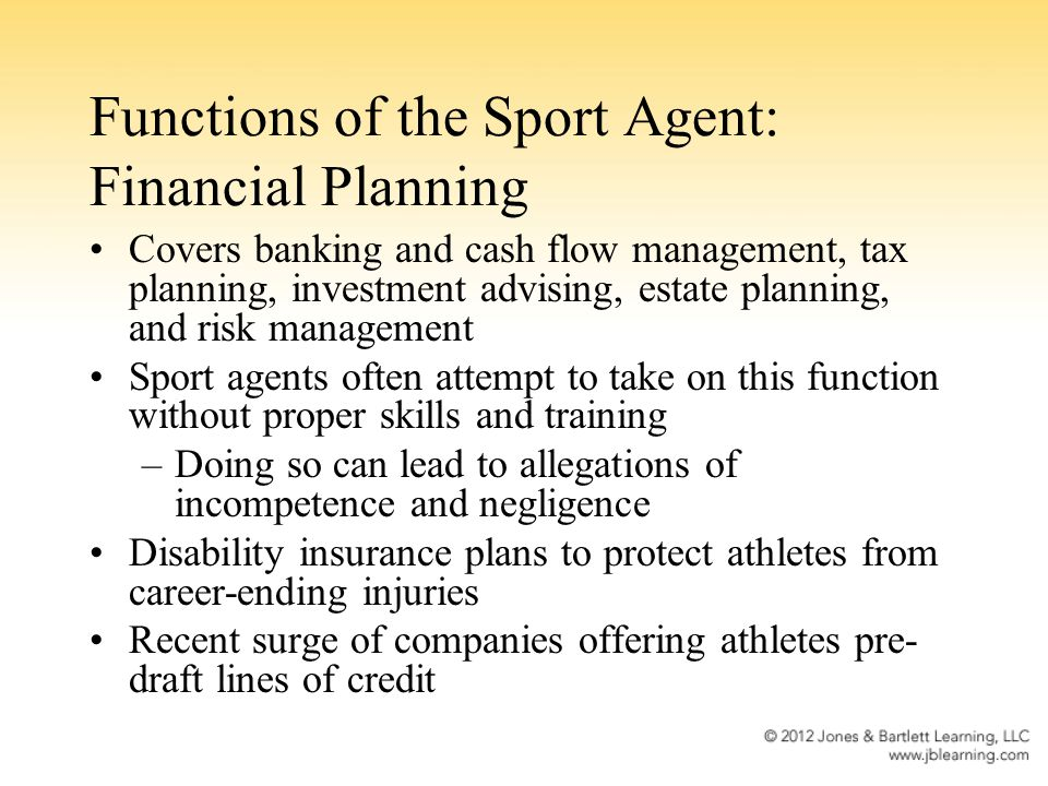 Functions of the Sport Agent: Financial Planning Covers banking and cash flow management, tax planning, investment advising, estate planning, and risk