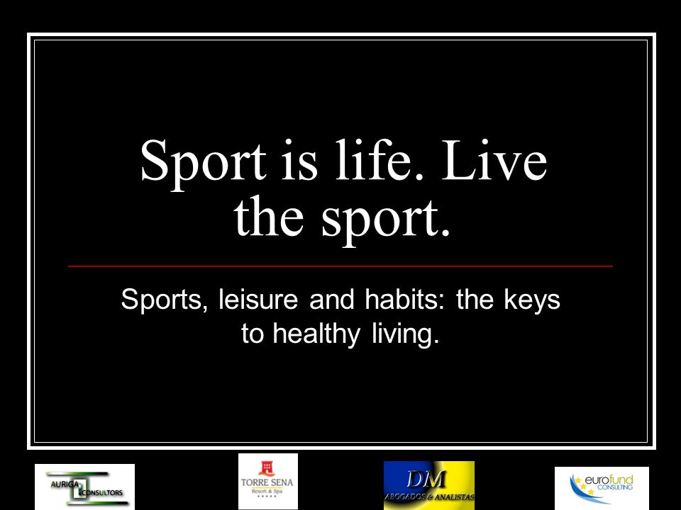 Sport is life. Live the sport. Sports, leisure and habits: the keys to healthy living.