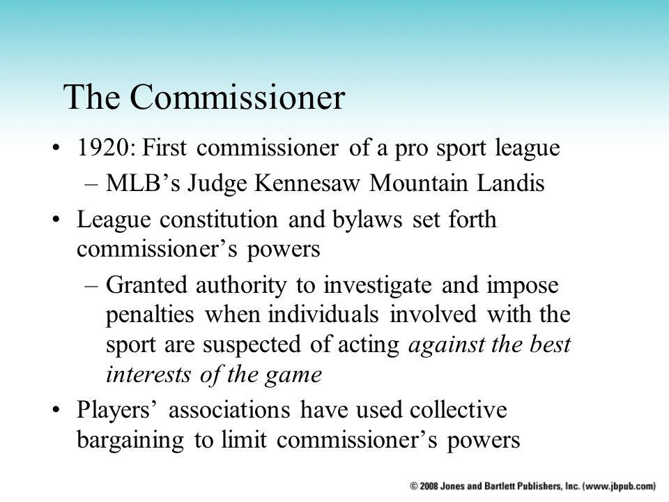 The Commissioner 1920: First commissioner of a pro sport league –MLBs Judge Kennesaw Mountain Landis League constitution and bylaws set forth commissi