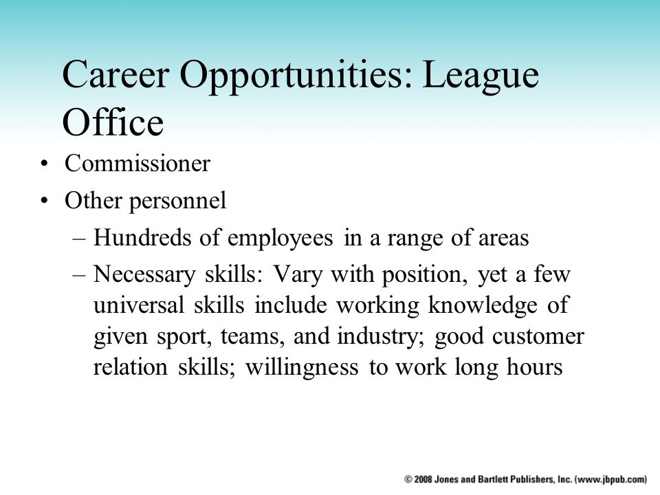 Career Opportunities: League Office Commissioner Other personnel –Hundreds of employees in a range of areas –Necessary skills: Vary with position, yet
