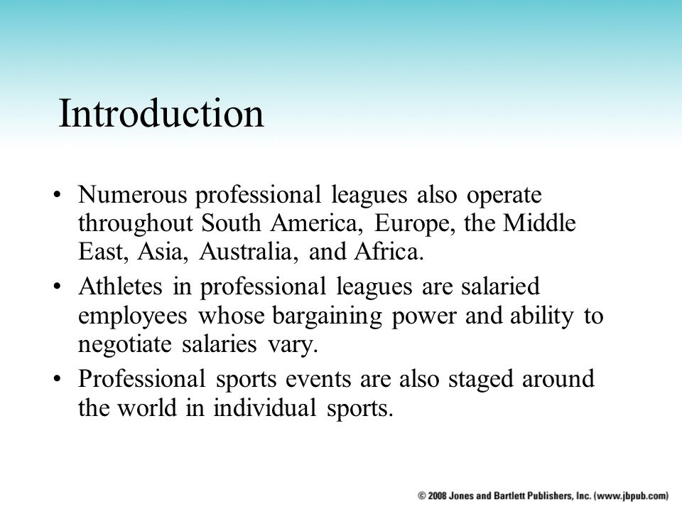 Introduction Numerous professional leagues also operate throughout South America, Europe, the Middle East, Asia, Australia, and Africa. Athletes in pr