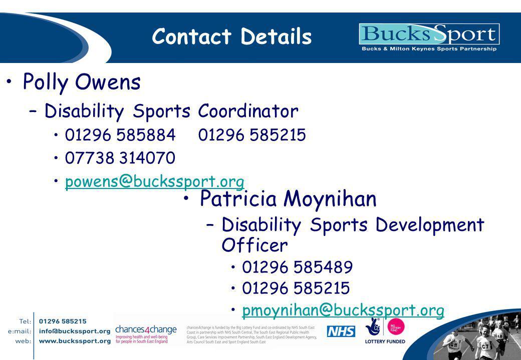 Contact Details Polly Owens –Disability Sports Coordinator 01296 585884 01296 585215 07738 314070 powens@buckssport.org Patricia Moynihan –Disability Sports Development Officer 01296 585489 01296 585215 pmoynihan@buckssport.org