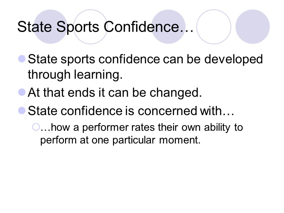 State Sports Confidence… State sports confidence can be developed through learning.