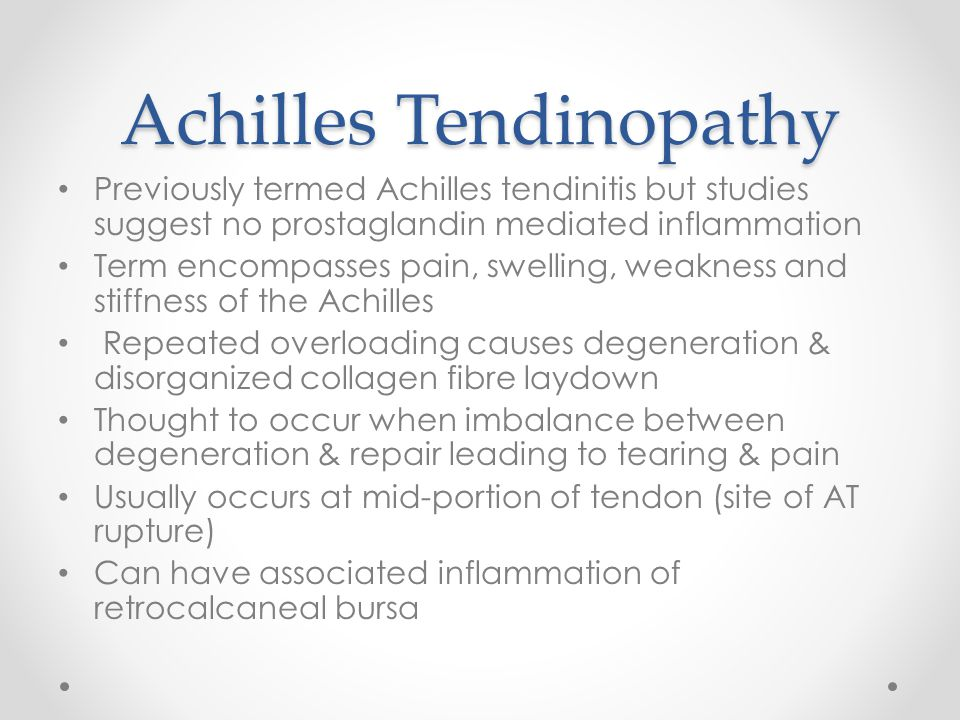 Achilles Tendinopathy Previously termed Achilles tendinitis but studies suggest no prostaglandin mediated inflammation Term encompasses pain, swelling
