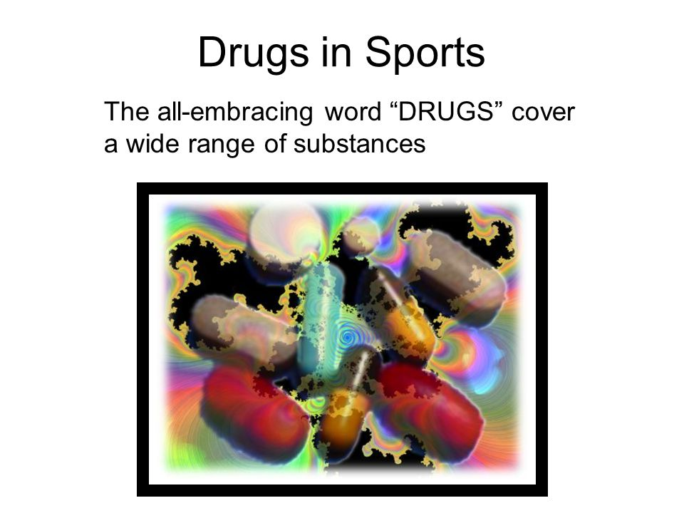 Drugs in Sports The all-embracing word DRUGS cover a wide range of substances