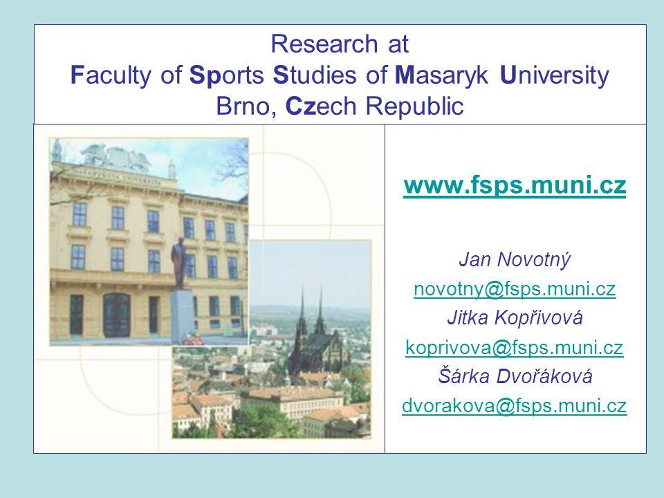 Research at Faculty of Sports Studies of Masaryk University Brno, Czech Republic www.fsps.muni.cz Jan Novotný novotny@fsps.muni.cz Jitka Kopřivová koprivova@fsps.muni.cz Šárka Dvořáková dvorakova@fsps.muni.cz