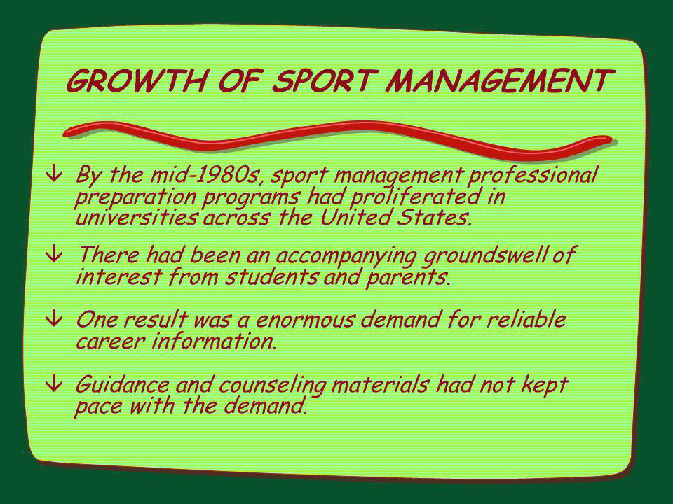 GROWTH OF SPORT MANAGEMENT âBy the mid-1980s, sport management professional preparation programs had proliferated in universities across the United St