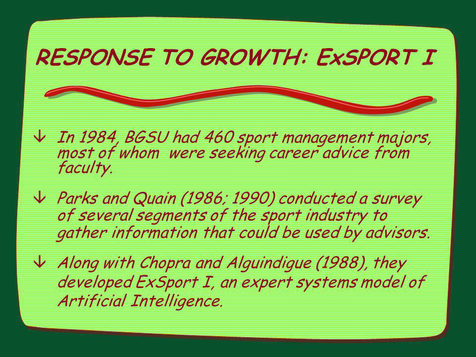 RESPONSE TO GROWTH: ExSPORT I âIn 1984, BGSU had 460 sport management majors, most of whom were seeking career advice from faculty. âParks and Quain (