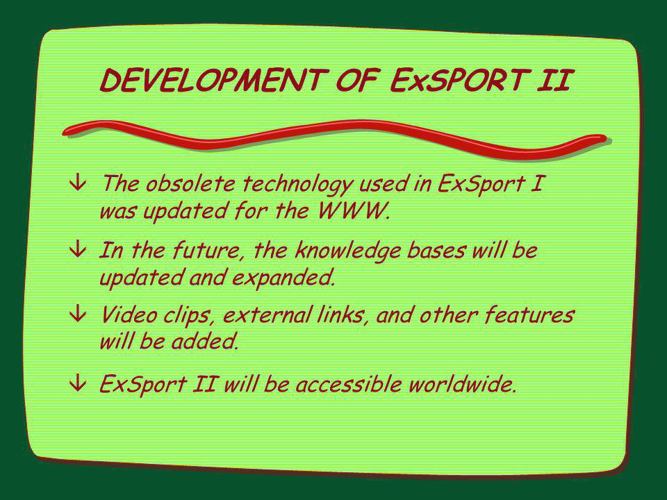 DEVELOPMENT OF ExSPORT II âThe obsolete technology used in ExSport I was updated for the WWW. âIn the future, the knowledge bases will be updated and