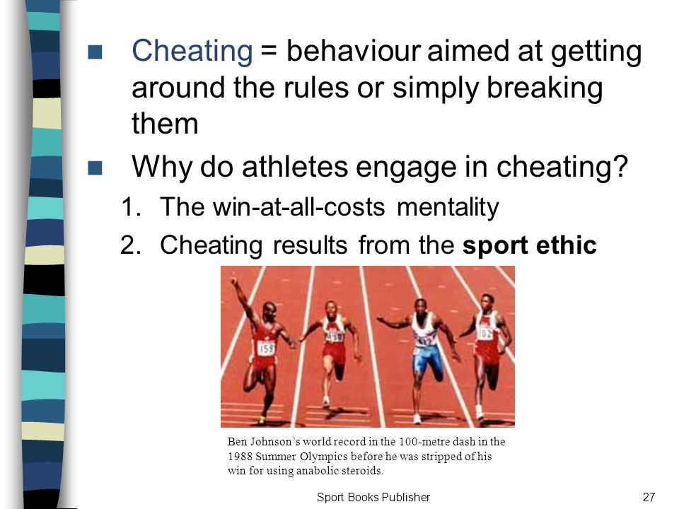 Sport Books Publisher27 Cheating = behaviour aimed at getting around the rules or simply breaking them Why do athletes engage in cheating.