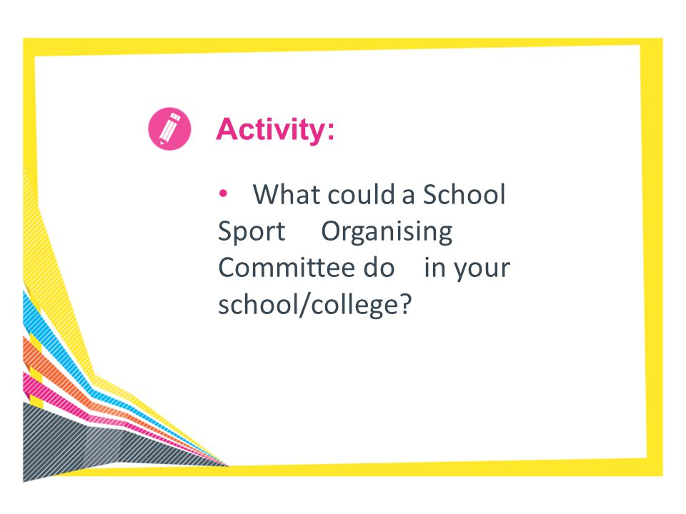 What could a School Sport Organising Committee do in your school/college? Activity: