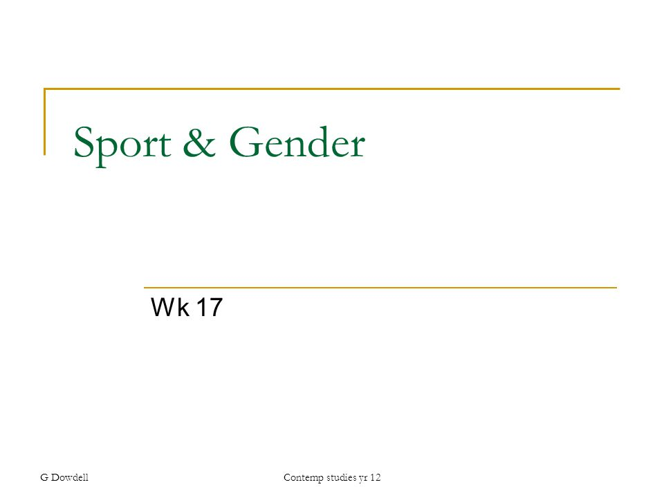 G DowdellContemp studies yr 12 Sport & Gender Wk 17